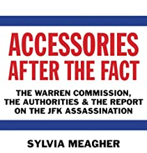 Accessories After the Fact: The Warren Commission, the Authorities, and the Report on the JFK Assassination Audiobook by Sylvia Meagher Narrated by Noah Michael Levine