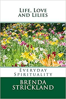 Life, Love And Lilies: Everyday Spirituality
