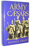 The Army of the Caesars (0871317052) by Grant, Michael