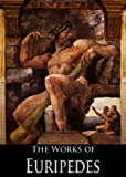 img - for The Complete Works of Euripedes: The Bacchantes, The Cyclops, Electra, Hecuba, Helen and More (18 Books With Active Table of Contents) book / textbook / text book