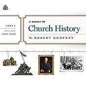 A Survey of Church History Teaching Series, Part 6: AD 1900-2000   W. Robert Godfrey