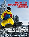 img - for How to Snowboard: First Day on a Snowboard--What to Expect book / textbook / text book