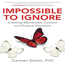 Impossible to Ignore: Creating Memorable Content to Influence Decisions Audiobook by Carmen Simon Narrated by Barbara Hawkins-Scott