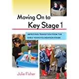 Moving On to Key Stage 1: Improving Transition from the Early Years Foundation Stageby Julie Fisher