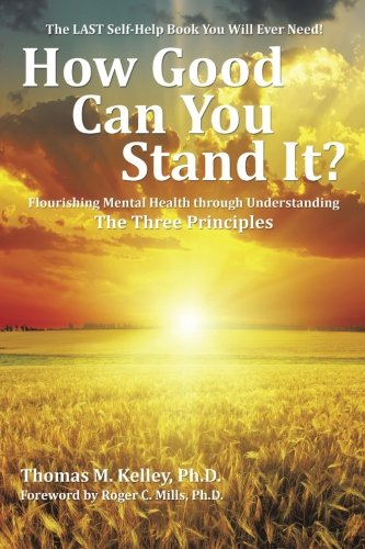 How Good Can You Stand It?: Flourishing Mental Health through Understanding The Three Principles PDF