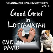 Good Grief in Lottawatah: Brianna Sullivan Mysteries, Book 8 | Evelyn David