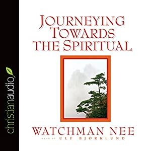 Journeying Towards the Spiritual: A Digest of the Spiritual Man | [Watchman Nee]