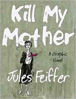 Jules Feiffer: Kill my Mother GN august 25, 2014