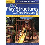 Ultimate Guide to Kids' Play Structures & Tree Housesby Editors of Creative...