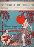 img - for Sweetheart of the Tropical Sea. With Ukulele Accompaniment. Diagram Arrangement of Hawaiian Steel Guitar. book / textbook / text book