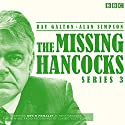 The Missing Hancocks: Series 3: Five new recordings of classic 'lost' scripts Radio/TV Program by Ray Galton, Alan Simpson Narrated by Kevin McNally, Andy Secombe