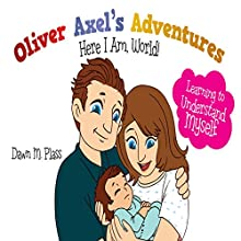 Oliver Axel's Adventures: Here I Am, World!: Learning to Understand Myself (       UNABRIDGED) by Dawn M. Plass Narrated by Chuck Ithor Raagas