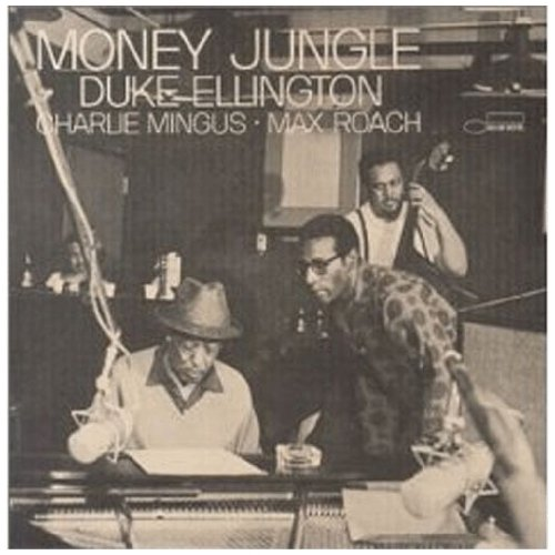 Money Jungle by Duke Ellington, Charlie Mingus and Max Roach