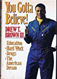 img - for You Gotta Believe!: Education + Hard Work Minus Drugs = the American Dream book / textbook / text book