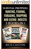 Survival Prepping: Hunting, Fishing, Foraging, Trapping and Eating Insects: 3 Books In 1 (Prepping To Survive)