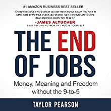 The End of Jobs: Money, Meaning and Freedom Without the 9-to-5 (       UNABRIDGED) by Taylor Pearson Narrated by Taylor Pearson