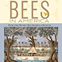 Bees in America: How the Honey Bee Shaped a Nation (       UNABRIDGED) by Tammy Horn Narrated by Laura Jennings