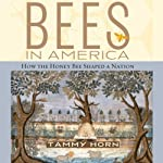 Bees in America: How the Honey Bee Shaped a Nation | Tammy Horn