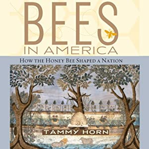 Bees in America: How the Honey Bee Shaped a Nation | [Tammy Horn]