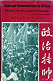 Chinese communism in crisis: Maoism and the Cultural Revolution