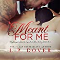Meant for Me, Second Chances Audiobook by L. P. Dover Narrated by Jodie Bentley