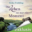 Das Leben ist nur ein Moment Hörbuch von Heike Fröhling Gesprochen von: Elke Appelt