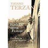 """Fliegen ohne Fl�gel: Eine Reise zu Asiens Mysterienvon """"Tiziano Terzani"""""""