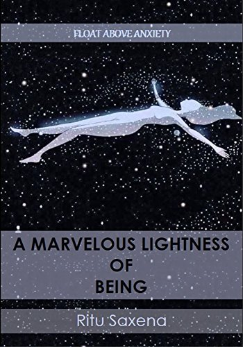 A Marvelous Lightness of Being: FLOAT ABOVE ANXIETY (Love Life Live Life)
