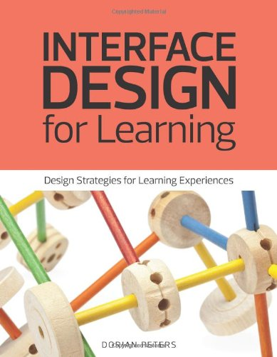 Interface Design for Learning:Design Strategies for Learning          Experiences (Voices That Matter)