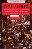 Five Points: The 19th-Century New York City Neighborhood That Invented Tap Dance, Stole Elections, and Became the Worlds Most Notorious Slum