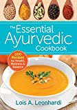 The Essential Ayurvedic Cookbook: 200 Recipes for Health, Wellness & Balance
