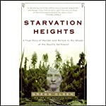Starvation Heights: A True Story of Murder and Malice in the Woods of the Pacific Northwest | Gregg Olsen