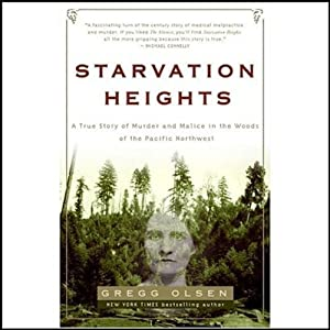 Starvation Heights: A True Story of Murder and Malice in the Woods of the Pacific Northwest | [Gregg Olsen]