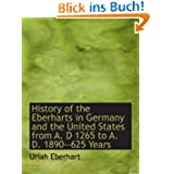 History of the Eberharts in Germany and the United States from A. D 1265 to A. D. 1890--625 Years