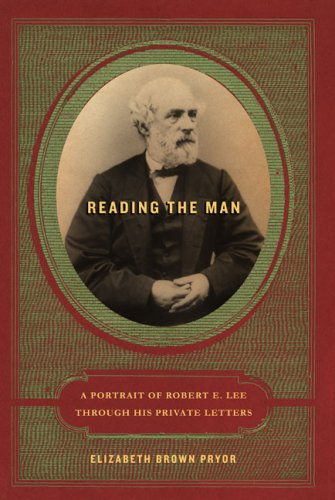 Reading the Man: A Portrait of Robert E. Lee Through His Private Letters, Elizabeth Brown Pryor