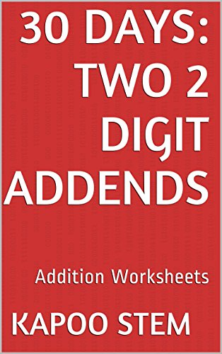 30 Addition Worksheets with Two 2-Digit Addends: Math Practice Workbook (30 Days Math Addition Series)