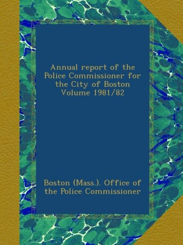 Annual report of the Police Commissioner for the City of Boston Volume 1981/82