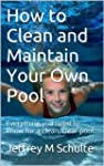 How to Clean and Maintain Your Own Pool
