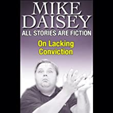 All Stories Are Fiction: On Lacking Conviction  by Mike Daisey Narrated by Mike Daisey