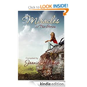 Free Kindle Book: Miracles: 32 True Stories, by Joanie Hileman. Publication Date: December 28, 2011