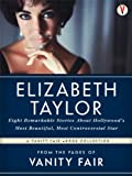 The Best of Vanity Fair ELIZABETH TAYLOR: Eight Remarkable Stories About Hollywood's Most Beautiful, Most Controversial Star