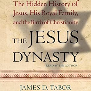 The Jesus Dynasty: A New Historical Investigation of Jesus, His Royal Family, and the Birth of Christianity | [James D. Tabor]