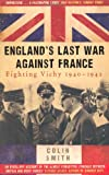 England's Last War Against France: Fighting Vichy 1940-1942 (0753827050) by Smith, Colin