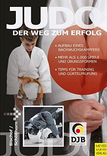 Judo - Der Weg zum Erfolg: aufbau eines Nachwuchskaempfers . Mehr als 1.000 Spiele und Uebungsformen . Tipps fuer Training und Guertelpruefung