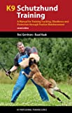 img - for K9 Schutzhund Training: A Manual for Training Tracking, Obedience and Protection through Positive Reinforcement (K9 Professional Training Series) book / textbook / text book