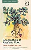 Geographies of Race and Food: Fields, Bodies, Markets (Critical Food Studies)