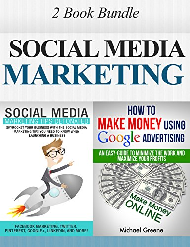 Michael Greene - Social Media Marketing: Social Media Marketing: Tips Detonated - The Social Media Tips You NEED To Know & Google Advertising (Google Adwords, Google Advertising, ... Marketing Tips, How To Make Money Online 1)