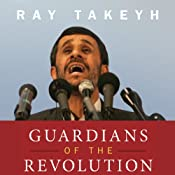 Guardians of the Revolution: Iran and the World in the Age of the Ayatollahs  | [Ray Takeyh]