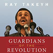 Guardians of the Revolution: Iran and the World in the Age of the Ayatollahs Audiobook by Ray Takeyh Narrated by Peter Ganim