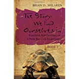 The Story We Find Ourselves in: Further Adventures of a New Kind of Christian: Book 2 (Jossey-Bass Leadership Network Series)by Brian D. McLaren